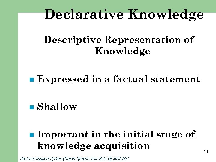 Declarative Knowledge Descriptive Representation of Knowledge n Expressed in a factual statement n Shallow