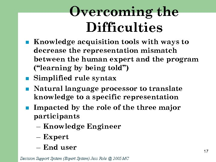 Overcoming the Difficulties n n Knowledge acquisition tools with ways to decrease the representation