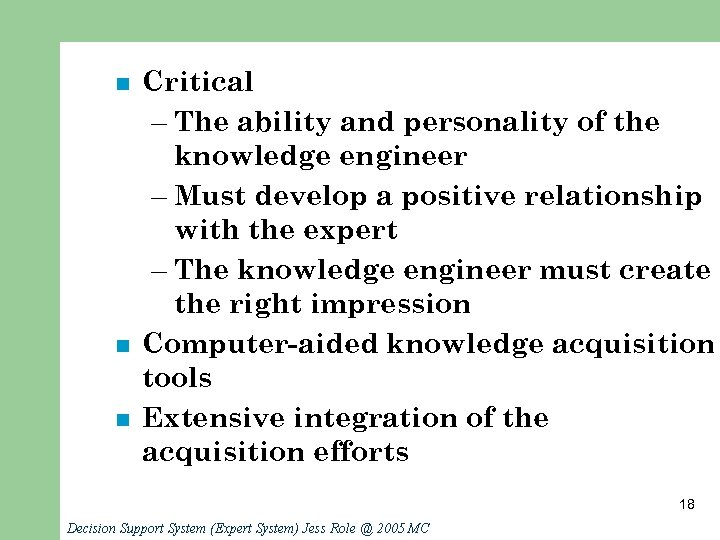 n n n Critical – The ability and personality of the knowledge engineer –
