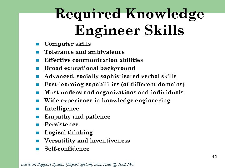 Required Knowledge Engineer Skills n n n n Computer skills Tolerance and ambivalence Effective