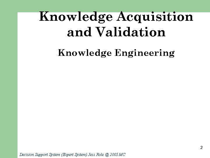 Knowledge Acquisition and Validation Knowledge Engineering 2