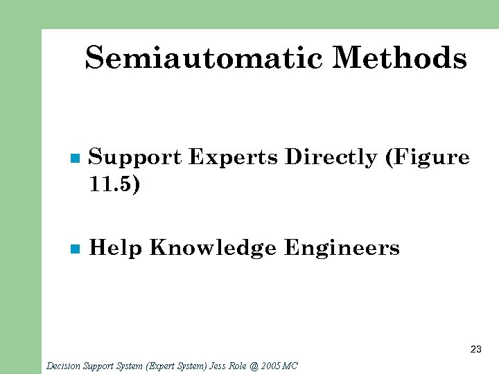 Semiautomatic Methods n Support Experts Directly (Figure 11. 5) n Help Knowledge Engineers 23