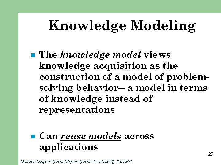 Knowledge Modeling n The knowledge model views knowledge acquisition as the construction of a
