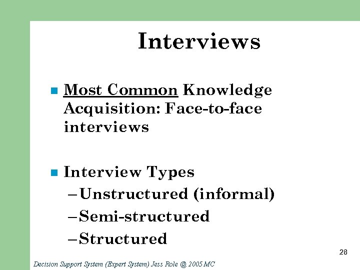 Interviews n Most Common Knowledge Acquisition: Face-to-face interviews n Interview Types – Unstructured (informal)