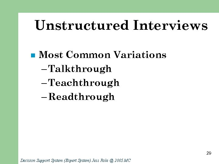 Unstructured Interviews n Most Common Variations – Talkthrough – Teachthrough – Readthrough 29