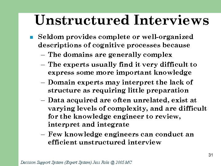 Unstructured Interviews n Seldom provides complete or well-organized descriptions of cognitive processes because –