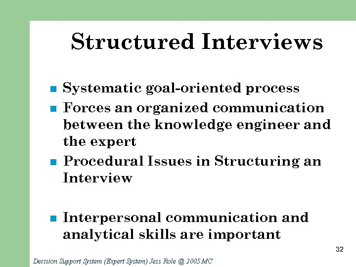Structured Interviews n n Systematic goal-oriented process Forces an organized communication between the knowledge