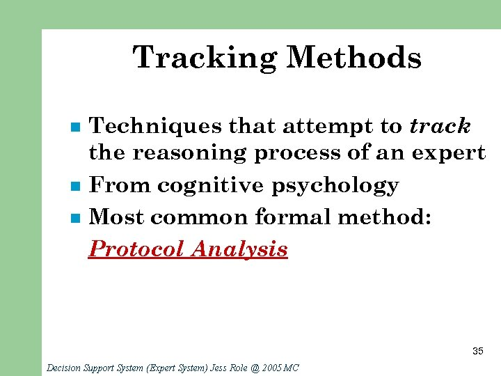 Tracking Methods n n n Techniques that attempt to track the reasoning process of