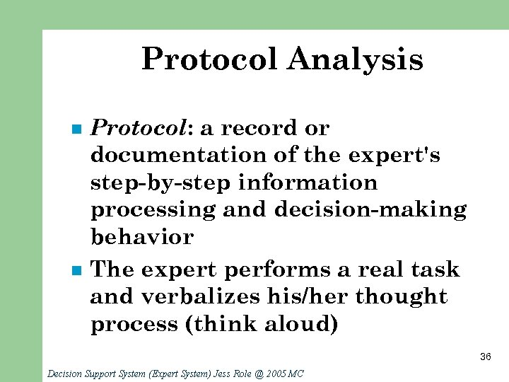 Protocol Analysis n n Protocol: a record or documentation of the expert's step-by-step information