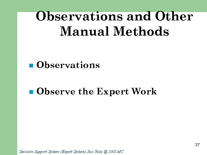 Observations and Other Manual Methods n Observations n Observe the Expert Work 37