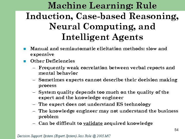 Machine Learning: Rule Induction, Case-based Reasoning, Neural Computing, and Intelligent Agents n n Manual