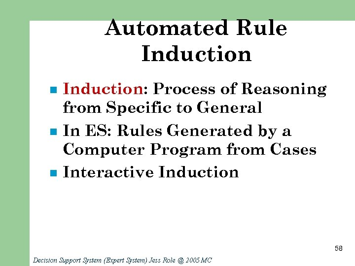 Automated Rule Induction n Induction: Process of Reasoning from Specific to General In ES: