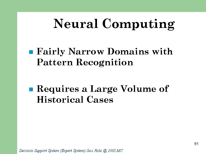 Neural Computing n Fairly Narrow Domains with Pattern Recognition n Requires a Large Volume