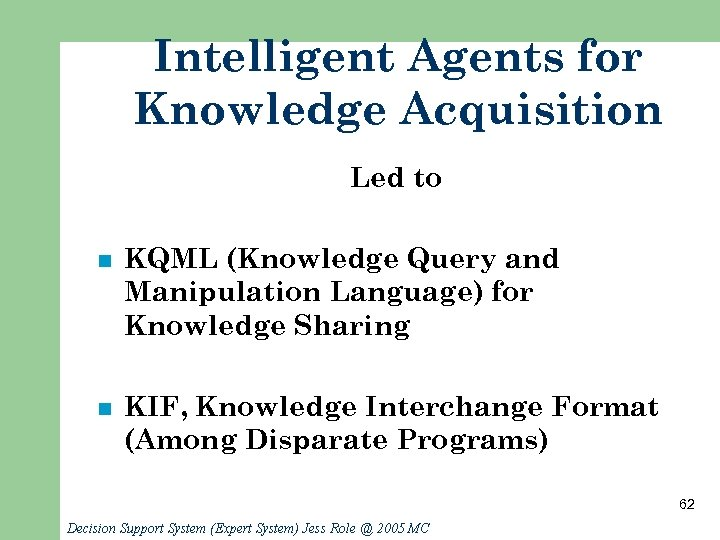 Intelligent Agents for Knowledge Acquisition Led to n KQML (Knowledge Query and Manipulation Language)