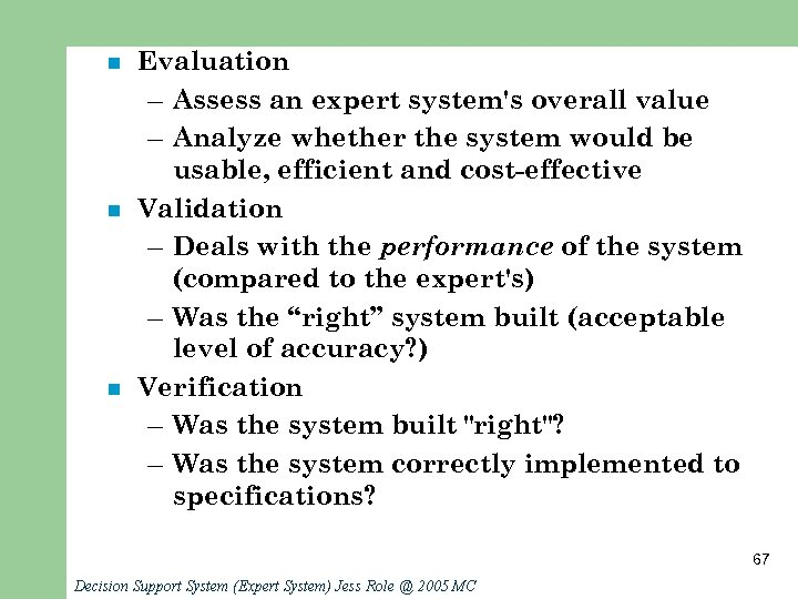 n n n Evaluation – Assess an expert system's overall value – Analyze whether