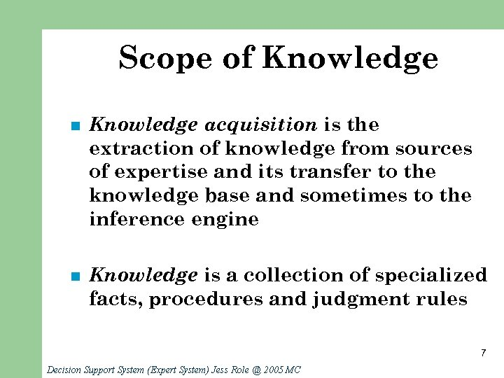 Scope of Knowledge n Knowledge acquisition is the extraction of knowledge from sources of