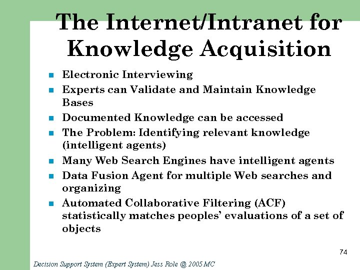 The Internet/Intranet for Knowledge Acquisition n n n Electronic Interviewing Experts can Validate and