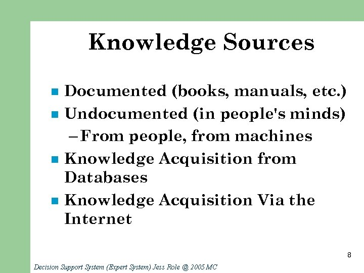 Knowledge Sources n n Documented (books, manuals, etc. ) Undocumented (in people's minds) –