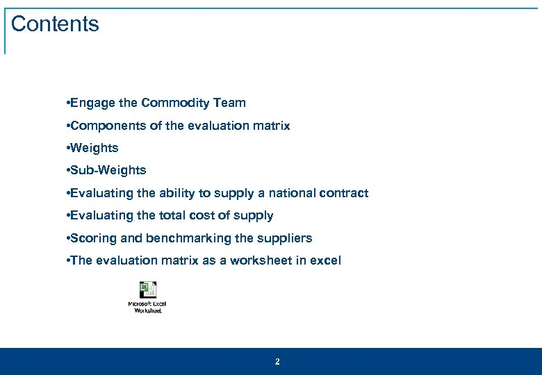 Contents • Engage the Commodity Team • Components of the evaluation matrix • Weights