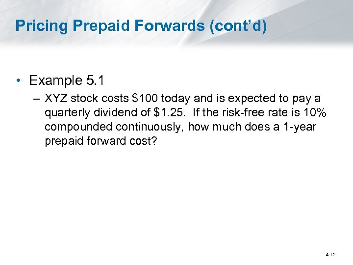 Pricing Prepaid Forwards (cont'd) • Example 5. 1 – XYZ stock costs $100 today