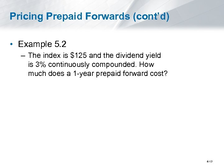 Pricing Prepaid Forwards (cont'd) • Example 5. 2 – The index is $125 and