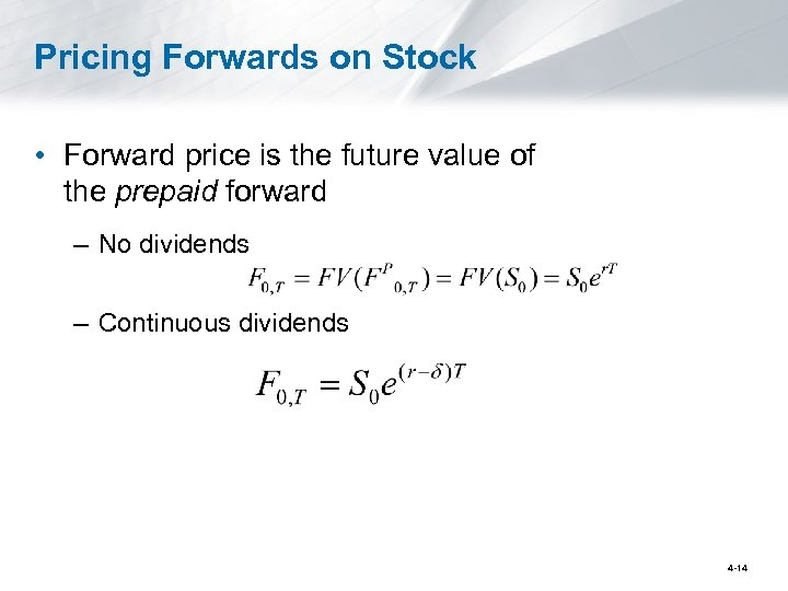 Pricing Forwards on Stock • Forward price is the future value of the prepaid
