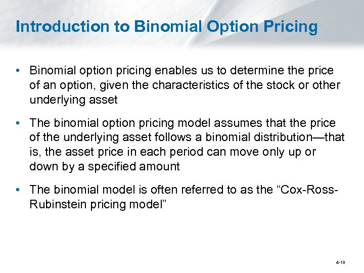 Introduction to Binomial Option Pricing • Binomial option pricing enables us to determine the