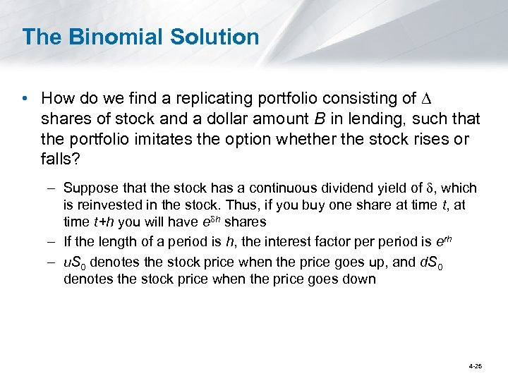 The Binomial Solution • How do we find a replicating portfolio consisting of shares