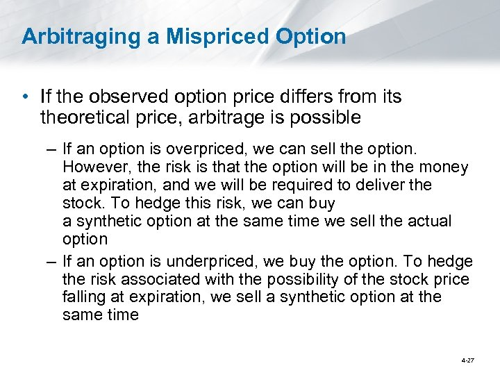 Arbitraging a Mispriced Option • If the observed option price differs from its theoretical