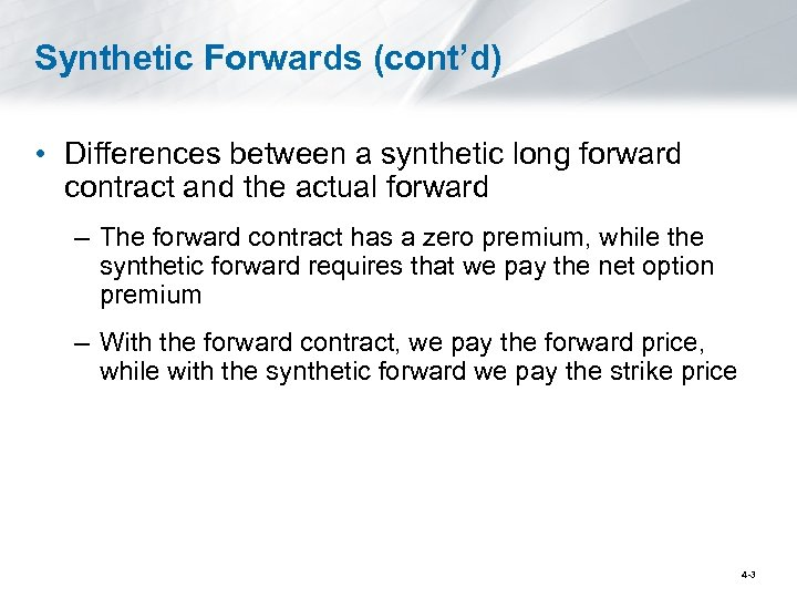 Synthetic Forwards (cont'd) • Differences between a synthetic long forward contract and the actual