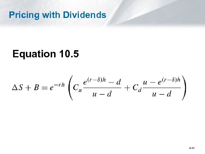 Pricing with Dividends Equation 10. 5 4 -30