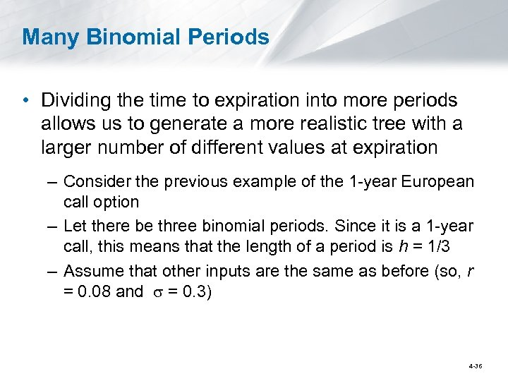 Many Binomial Periods • Dividing the time to expiration into more periods allows us