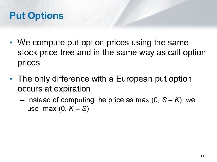 Put Options • We compute put option prices using the same stock price tree