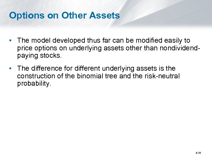 Options on Other Assets • The model developed thus far can be modified easily