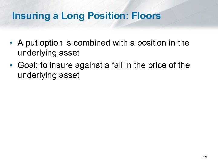 Insuring a Long Position: Floors • A put option is combined with a position