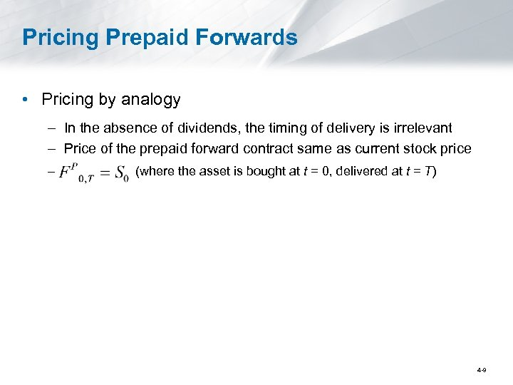 Pricing Prepaid Forwards • Pricing by analogy – In the absence of dividends, the