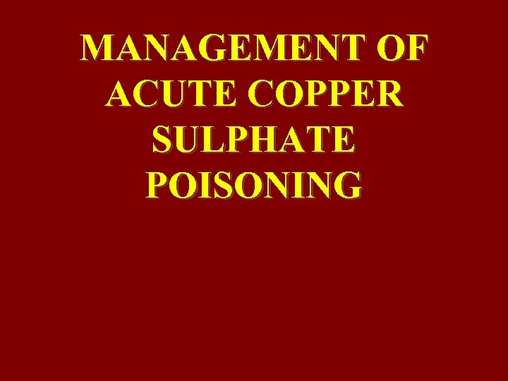 MANAGEMENT OF ACUTE COPPER SULPHATE POISONING