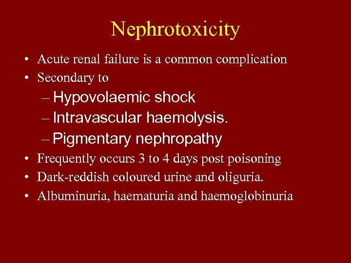 Nephrotoxicity • Acute renal failure is a common complication • Secondary to – Hypovolaemic