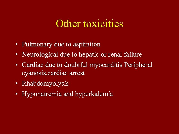 Other toxicities • Pulmonary due to aspiration • Neurological due to hepatic or renal