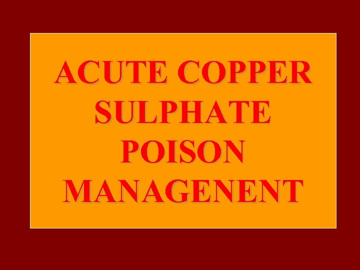 ACUTE COPPER SULPHATE POISON MANAGENENT