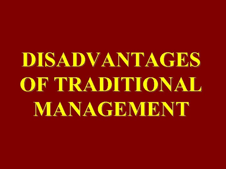 DISADVANTAGES OF TRADITIONAL MANAGEMENT