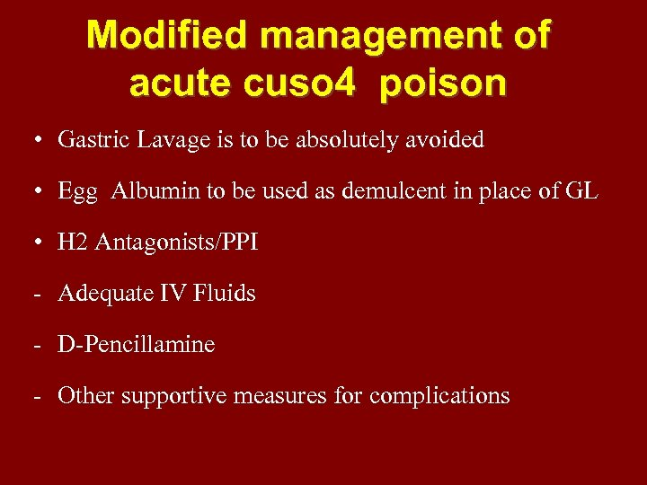 Modified management of acute cuso 4 poison • Gastric Lavage is to be absolutely