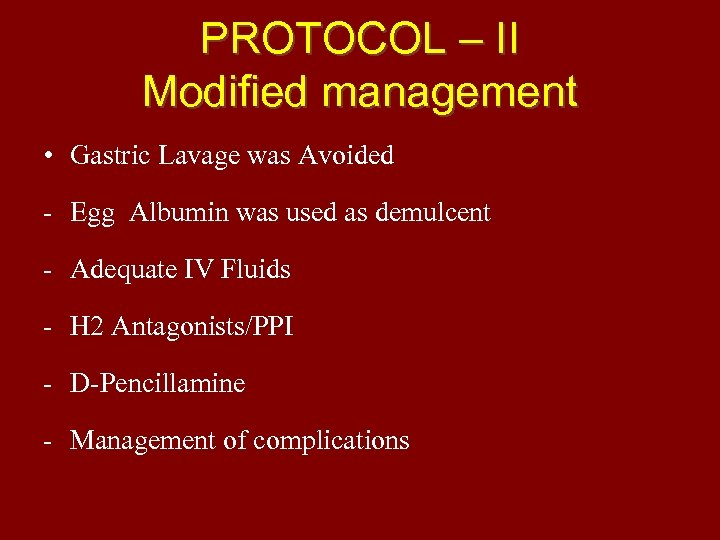 PROTOCOL – II Modified management • Gastric Lavage was Avoided - Egg Albumin was