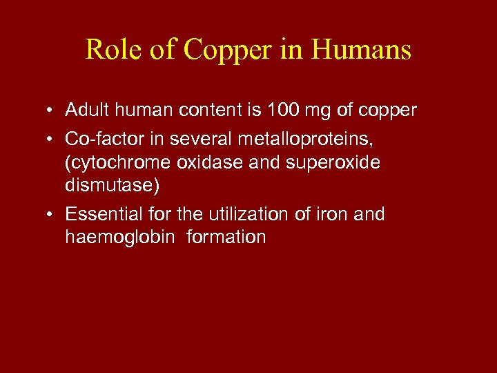 Role of Copper in Humans • Adult human content is 100 mg of copper