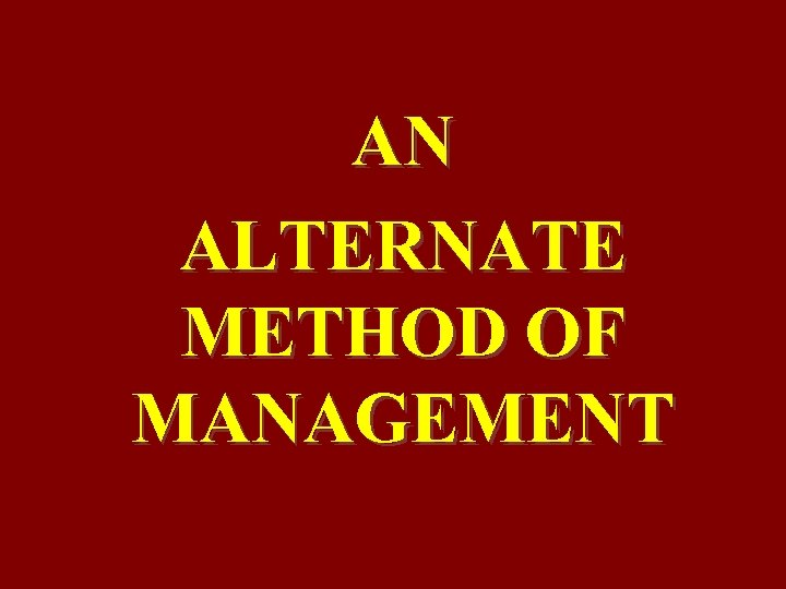 AN ALTERNATE METHOD OF MANAGEMENT