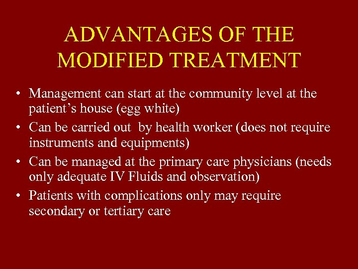 ADVANTAGES OF THE MODIFIED TREATMENT • Management can start at the community level at