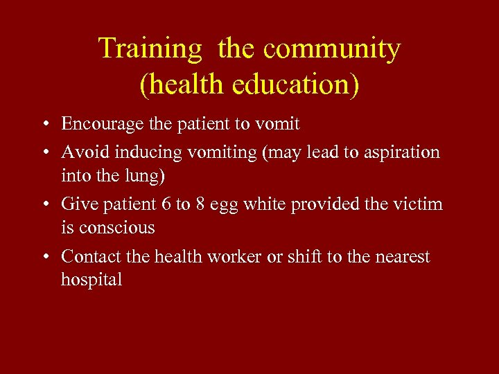 Training the community (health education) • Encourage the patient to vomit • Avoid inducing