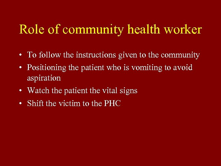 Role of community health worker • To follow the instructions given to the community