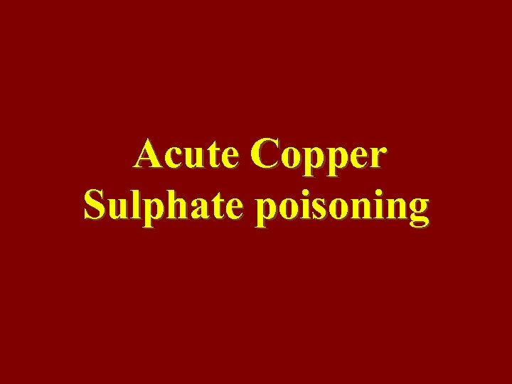 Acute Copper Sulphate poisoning