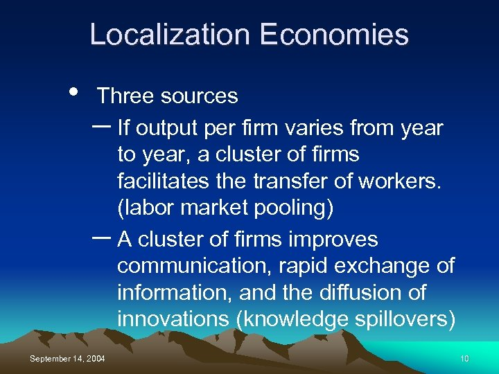 Localization Economies • Three sources – If output per firm varies from year to